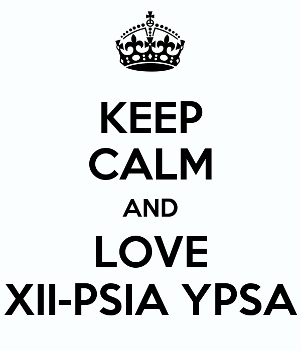 KEEP CALM AND LOVE XII-PSIA YPSA