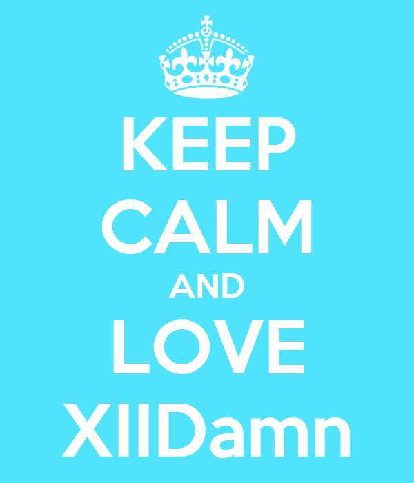 KEEP CALM AND LOVE XIIDamn