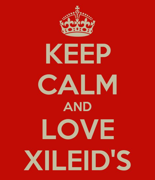 KEEP CALM AND LOVE XILEID'S