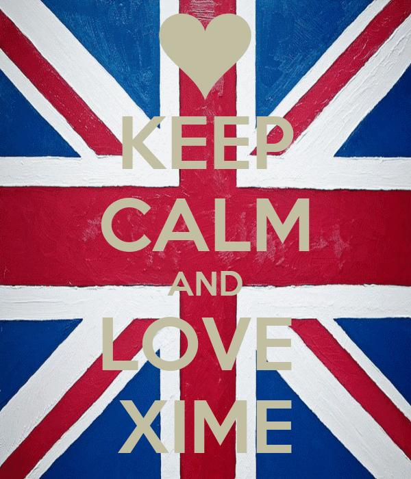 KEEP CALM AND LOVE  XIME