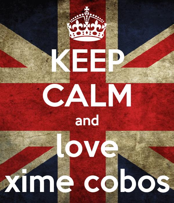 KEEP CALM and love xime cobos