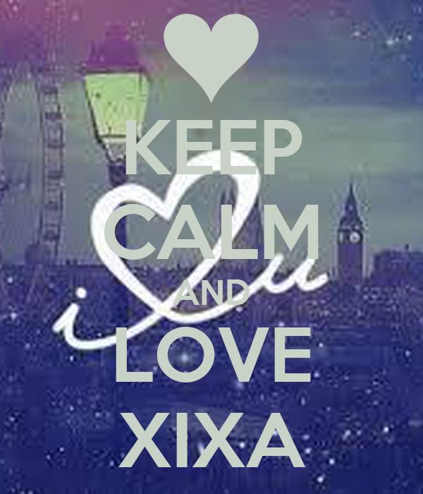 KEEP CALM AND LOVE XIXA