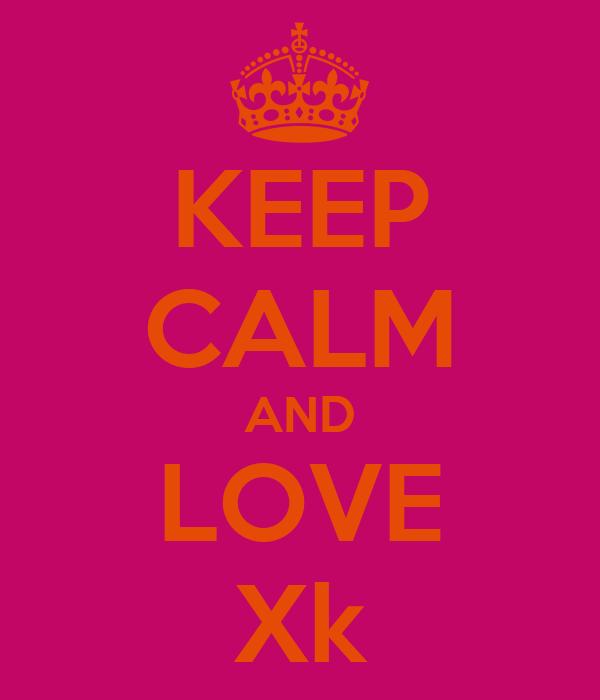 KEEP CALM AND LOVE Xk