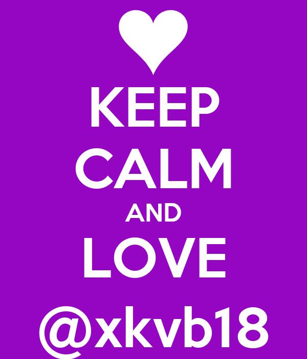 KEEP CALM AND LOVE @xkvb18