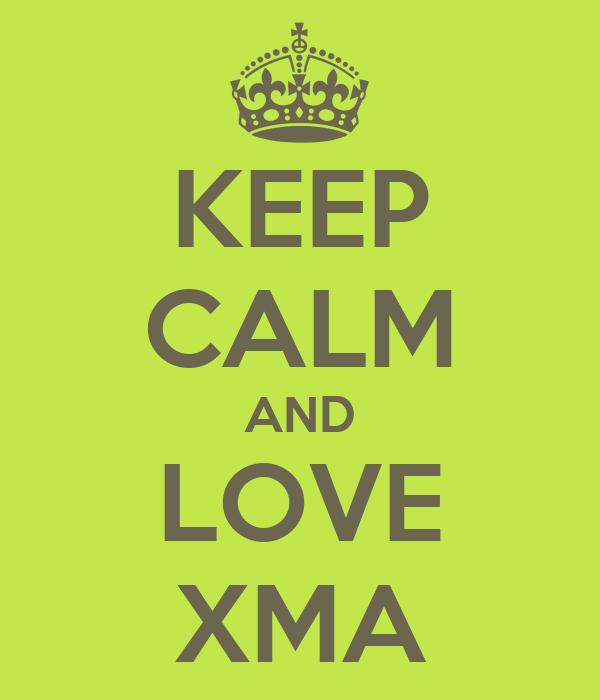 KEEP CALM AND LOVE XMA