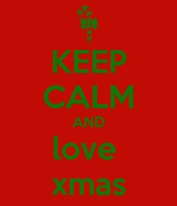 KEEP CALM AND love  xmas