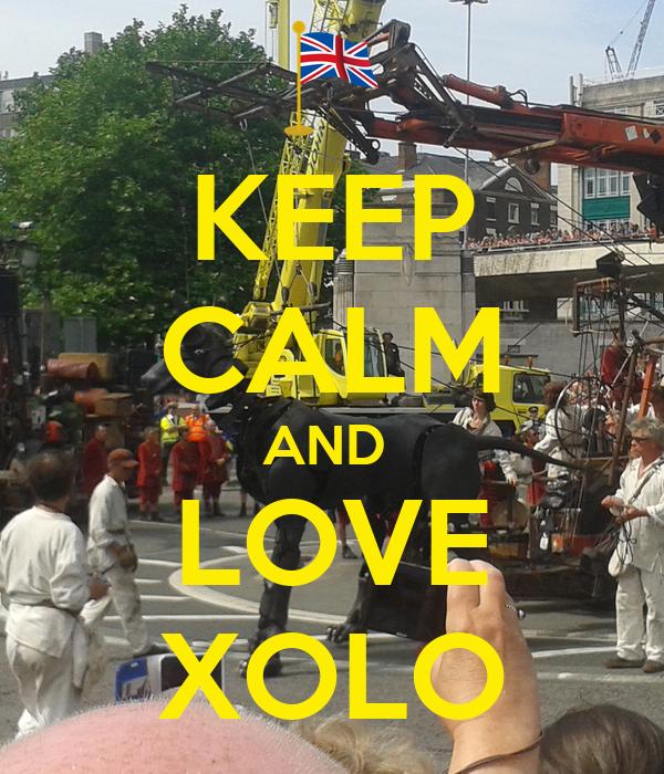 KEEP CALM AND  LOVE XOLO