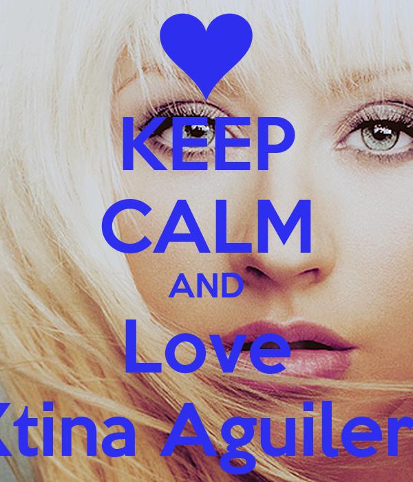 KEEP CALM AND Love Xtina Aguilera