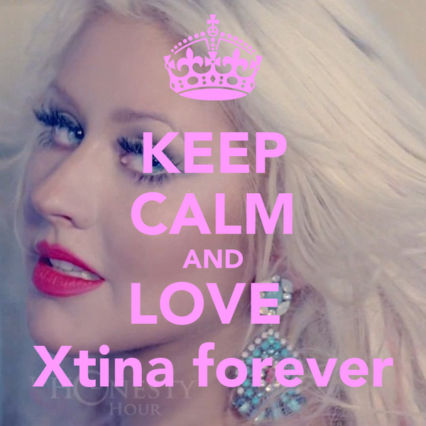 KEEP CALM AND LOVE  Xtina forever