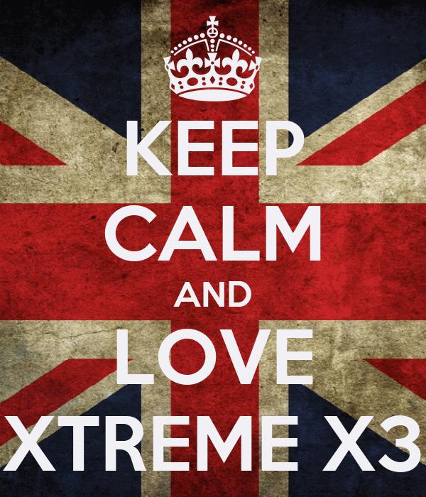 KEEP CALM AND LOVE XTREME X3