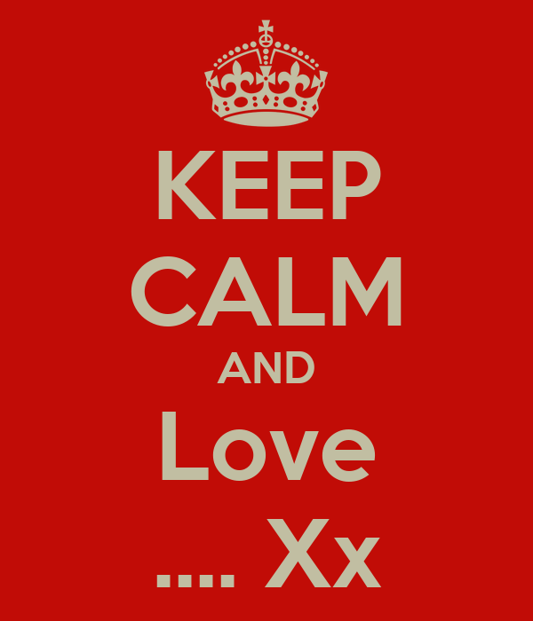 KEEP CALM AND Love .... Xx