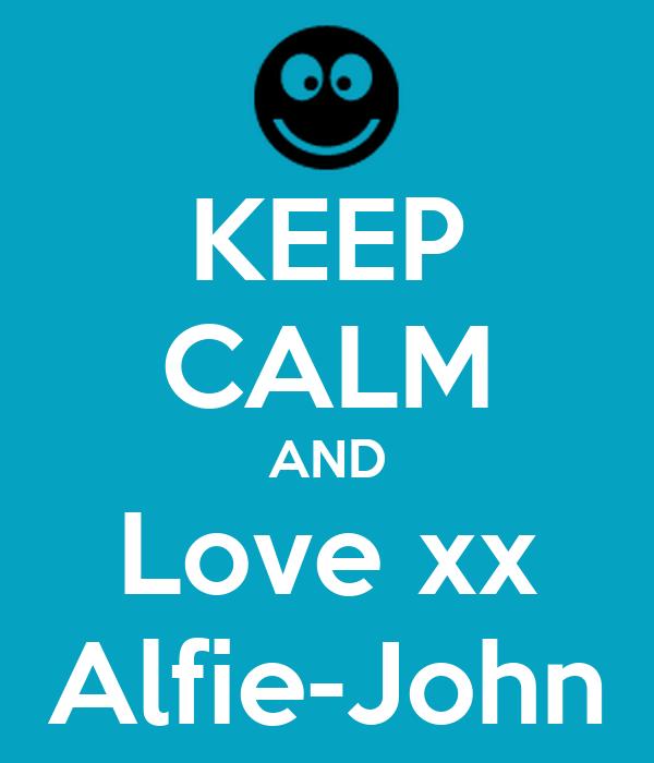 KEEP CALM AND Love xx Alfie-John