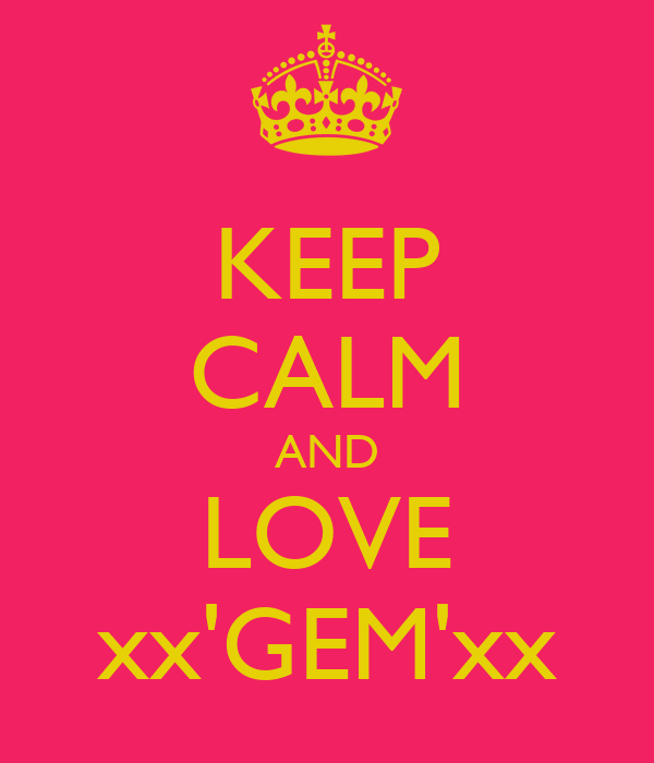 KEEP CALM AND LOVE xx'GEM'xx