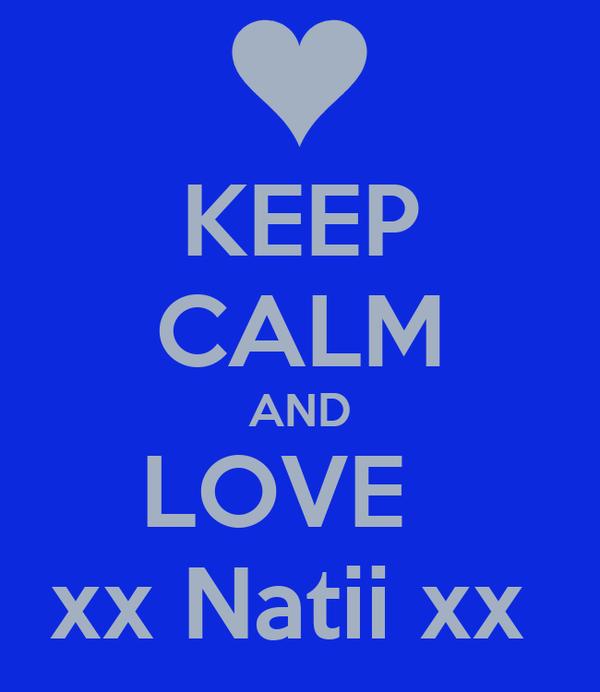 KEEP CALM AND LOVE   xx Natii xx