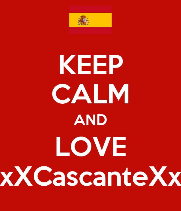 KEEP CALM AND LOVE xXCascanteXx