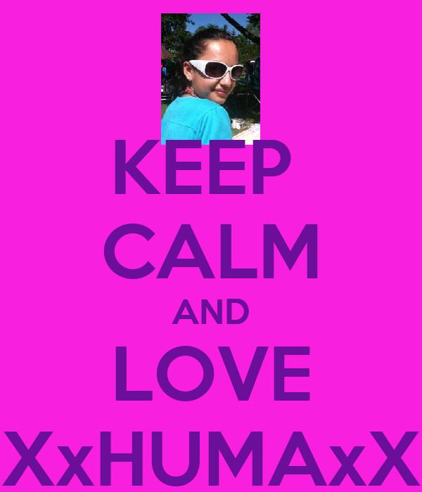 KEEP  CALM AND LOVE XxHUMAxX