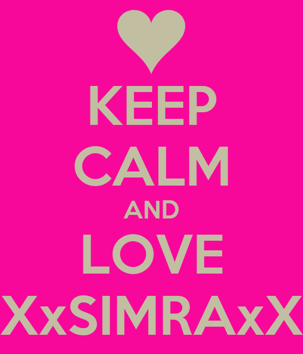 KEEP CALM AND LOVE XxSIMRAxX