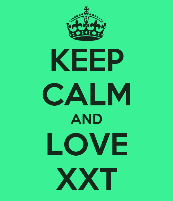 KEEP CALM AND LOVE XXT