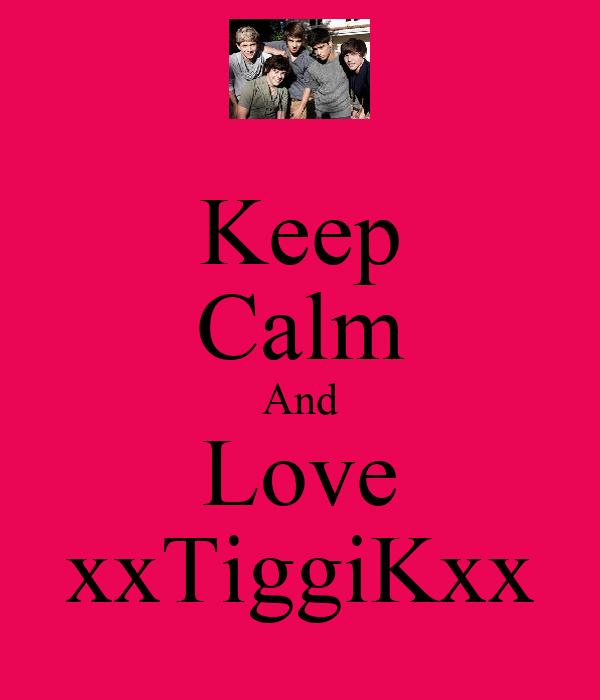 Keep Calm And Love xxTiggiKxx