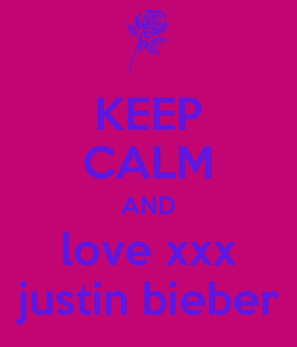 KEEP CALM AND love xxx  justin bieber