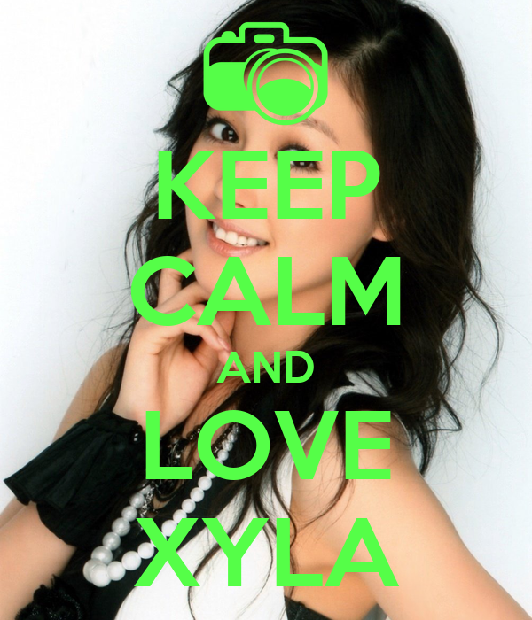 KEEP CALM AND LOVE XYLA