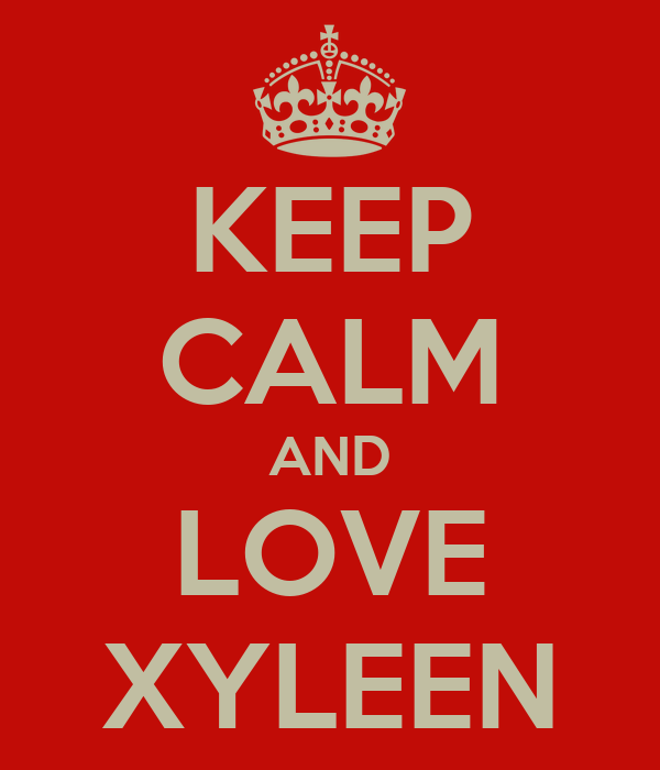 KEEP CALM AND LOVE XYLEEN