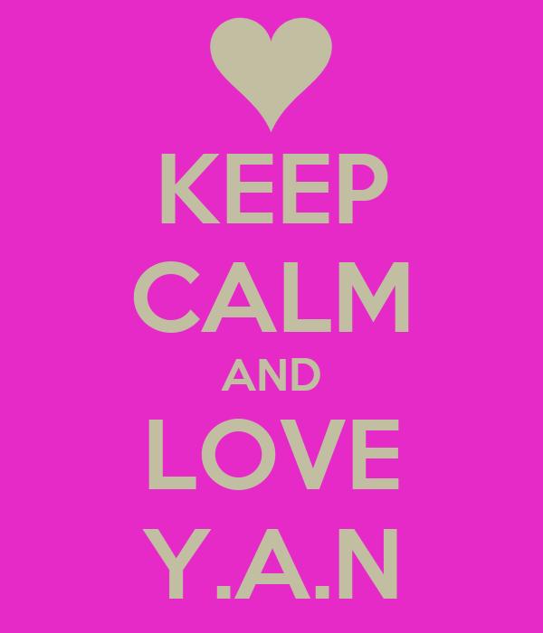 KEEP CALM AND LOVE Y.A.N