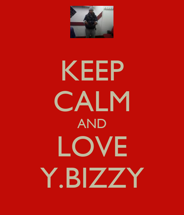 KEEP CALM AND LOVE Y.BIZZY