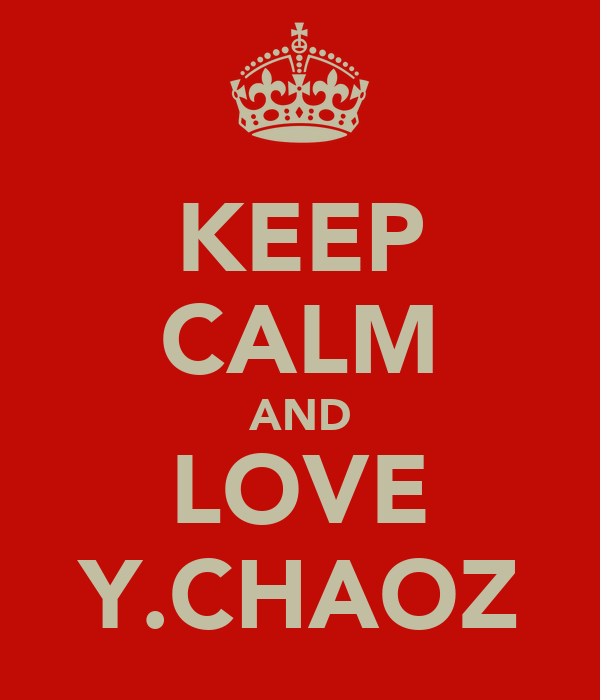 KEEP CALM AND LOVE Y.CHAOZ