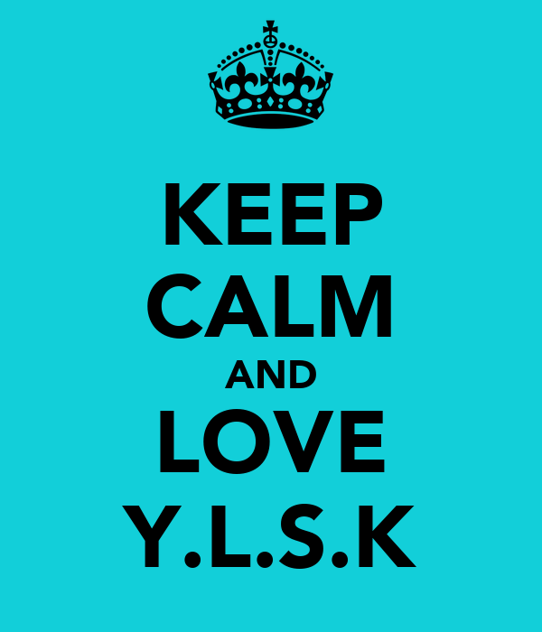 KEEP CALM AND LOVE Y.L.S.K