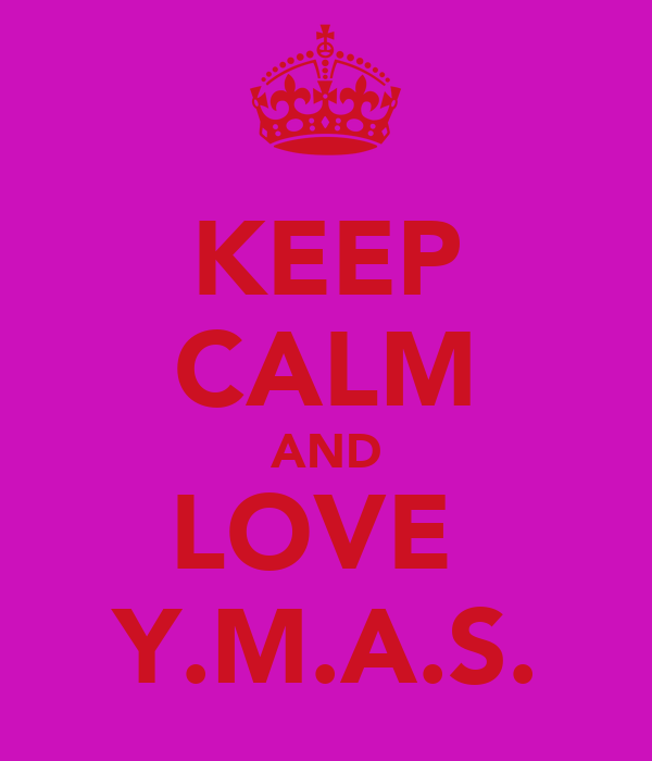 KEEP CALM AND LOVE  Y.M.A.S.