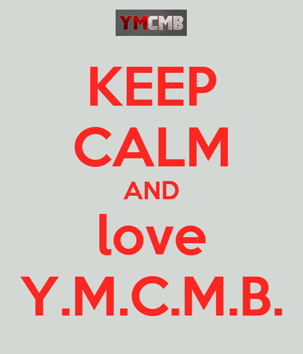 KEEP CALM AND love Y.M.C.M.B.