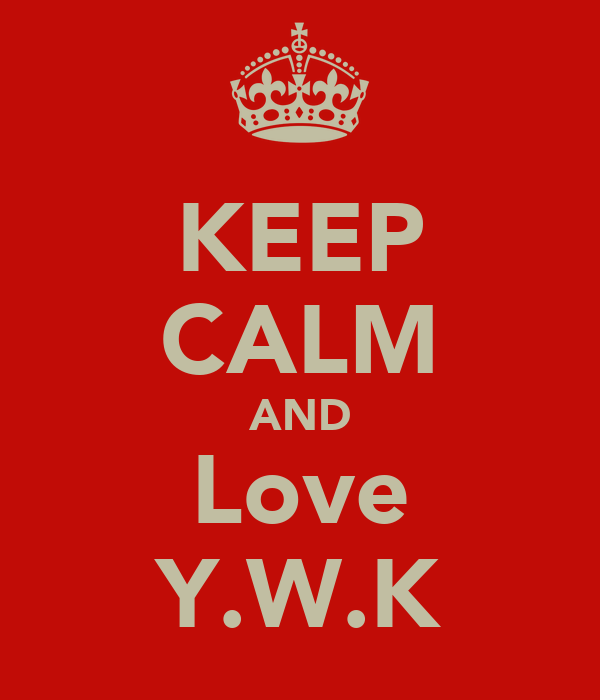 KEEP CALM AND Love Y.W.K