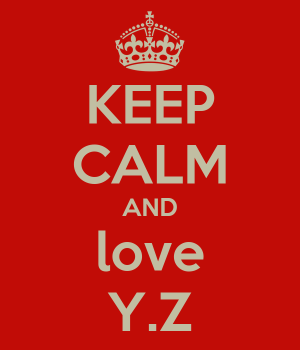 KEEP CALM AND love Y.Z