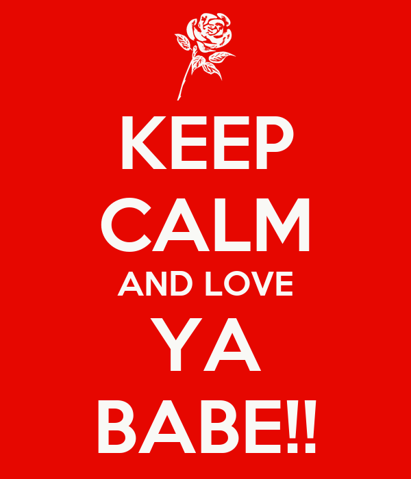 KEEP CALM AND LOVE YA BABE!!