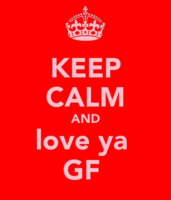 KEEP CALM AND love ya  GF