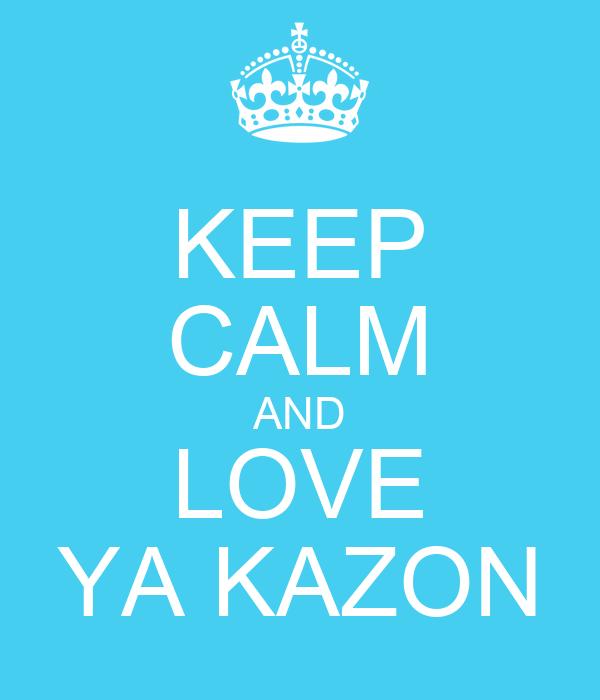 KEEP CALM AND LOVE YA KAZON