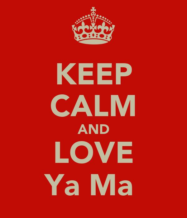 KEEP CALM AND LOVE Ya Ma