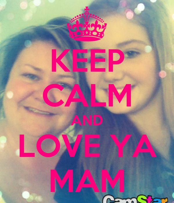 KEEP CALM AND LOVE YA MAM
