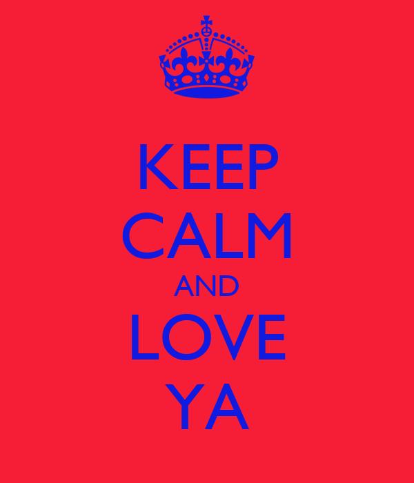 KEEP CALM AND LOVE YA