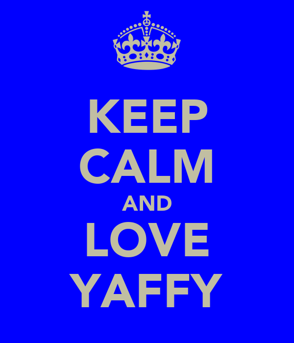 KEEP CALM AND LOVE YAFFY