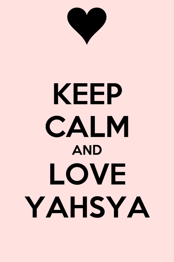 KEEP CALM AND LOVE YAHSYA