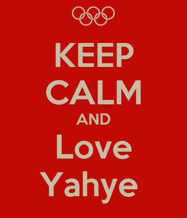 KEEP CALM AND Love Yahye