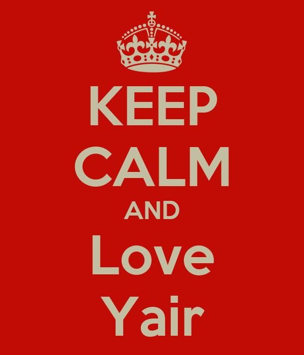 KEEP CALM AND Love Yair