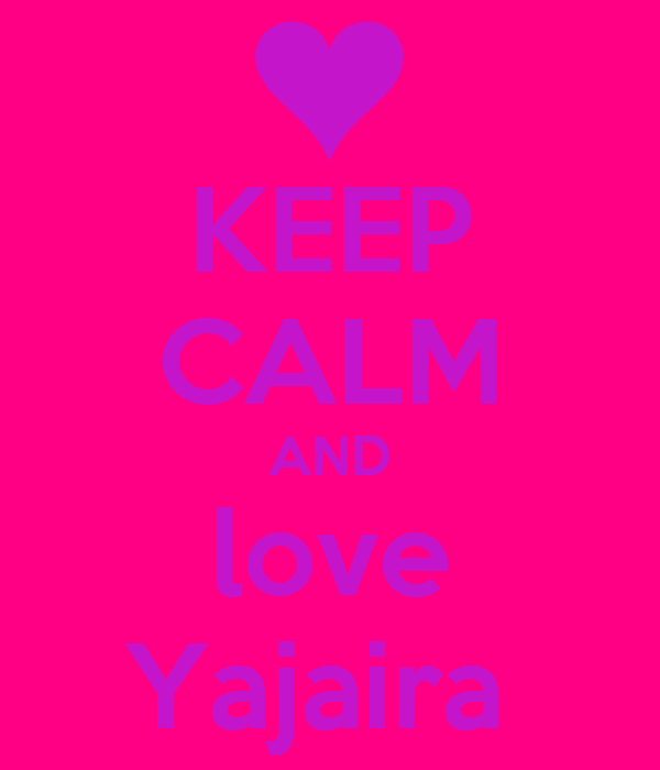KEEP CALM AND love Yajaira