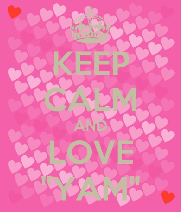 """KEEP CALM AND LOVE """"YAM"""""""