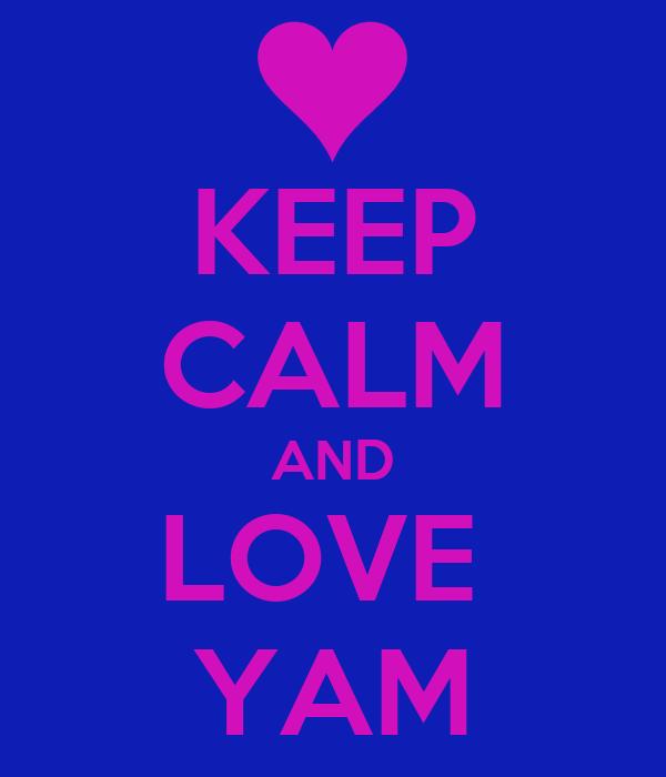 KEEP CALM AND LOVE  YAM