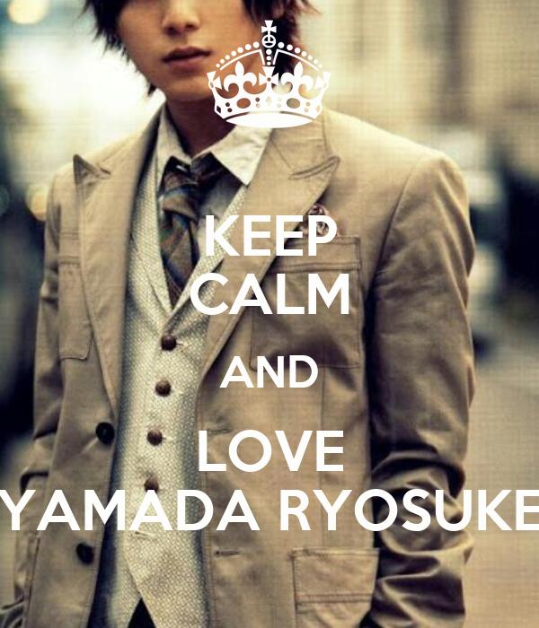 KEEP CALM AND LOVE YAMADA RYOSUKE