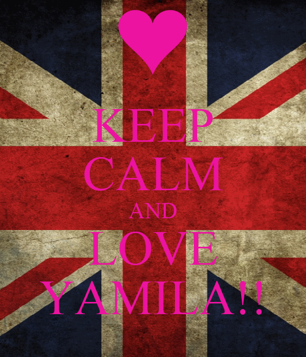 KEEP CALM AND LOVE YAMILA!!