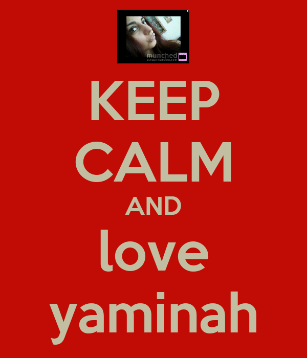 KEEP CALM AND love yaminah